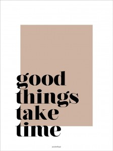 Plakat Good things take time